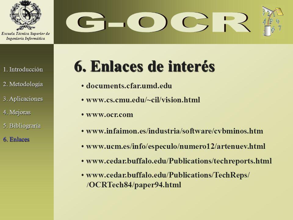 1. Introducción 2. Metodología 3. Aplicaciones 6. Enlaces de interés documents.cfar.umd.edu www.cs.cmu.edu/~cil/vision.html www.ocr.com www.infaimon.e