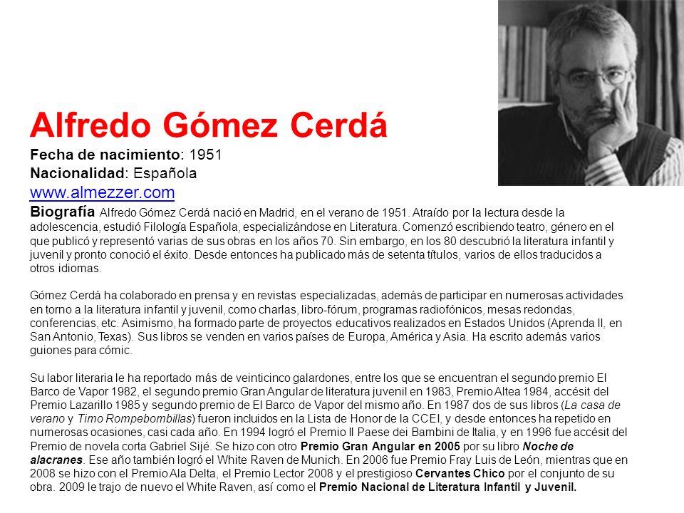 Alfredo Gómez Cerdá Fecha de nacimiento: 1951 Nacionalidad: Española www.almezzer.com Biografía Alfredo Gómez Cerdá nació en Madrid, en el verano de 1