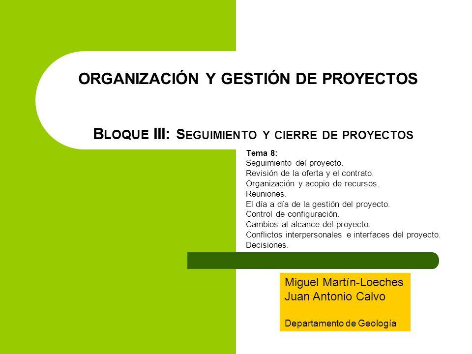 ORGANIZACIÓN Y GESTIÓN DE PROYECTOS B LOQUE III: S EGUIMIENTO Y CIERRE DE PROYECTOS Tema 8: Seguimiento del proyecto. Revisión de la oferta y el contr