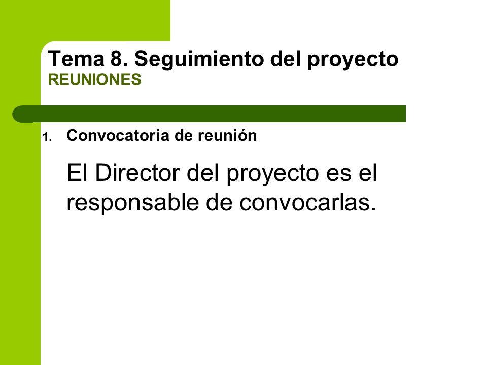 1. Convocatoria de reunión El Director del proyecto es el responsable de convocarlas. Tema 8. Seguimiento del proyecto REUNIONES
