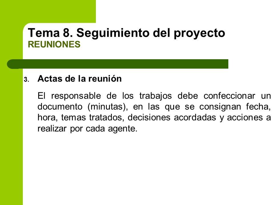 3. Actas de la reunión El responsable de los trabajos debe confeccionar un documento (minutas), en las que se consignan fecha, hora, temas tratados, d