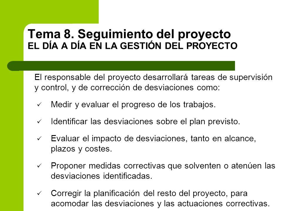 El responsable del proyecto desarrollará tareas de supervisión y control, y de corrección de desviaciones como: Medir y evaluar el progreso de los tra