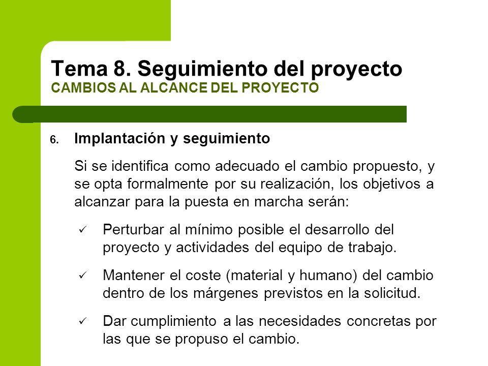 6. Implantación y seguimiento Si se identifica como adecuado el cambio propuesto, y se opta formalmente por su realización, los objetivos a alcanzar p