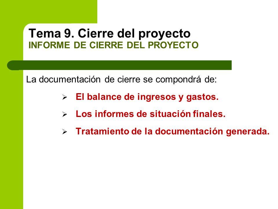 La documentación de cierre se compondrá de: El balance de ingresos y gastos. Los informes de situación finales. Tratamiento de la documentación genera