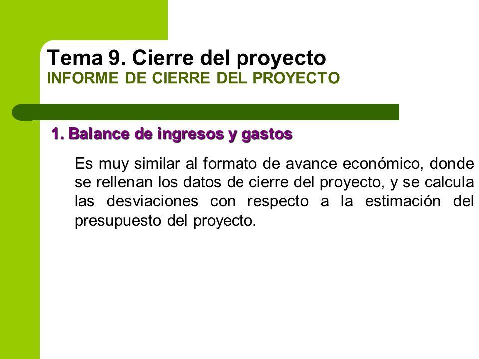 1. Balance de ingresos y gastos Es muy similar al formato de avance económico, donde se rellenan los datos de cierre del proyecto, y se calcula las de