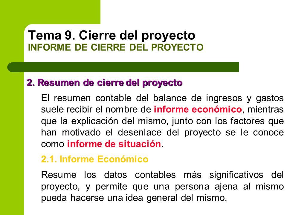 2. Resumen de cierre del proyecto El resumen contable del balance de ingresos y gastos suele recibir el nombre de informe económico, mientras que la e
