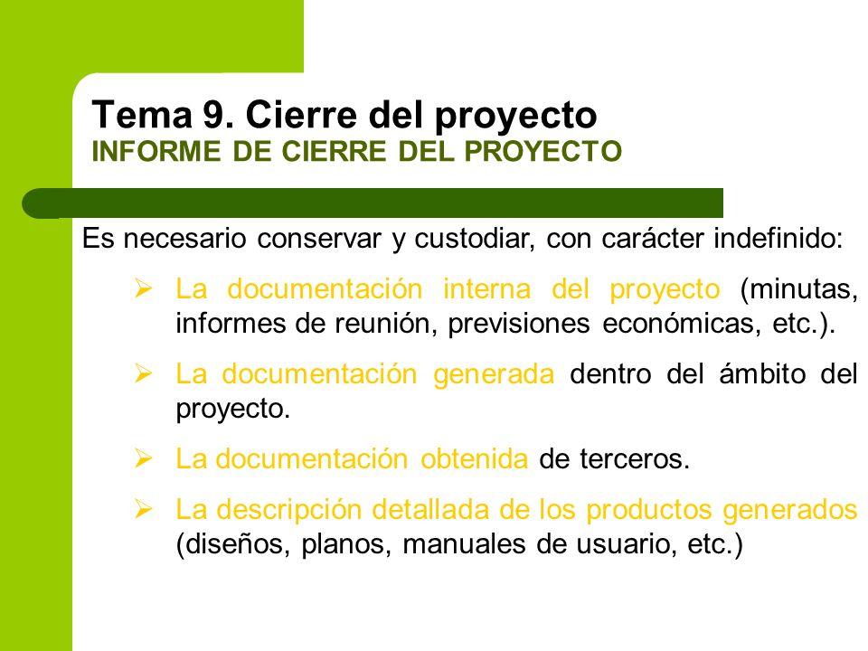 Tema 9. Cierre del proyecto INFORME DE CIERRE DEL PROYECTO Es necesario conservar y custodiar, con carácter indefinido: La documentación interna del p