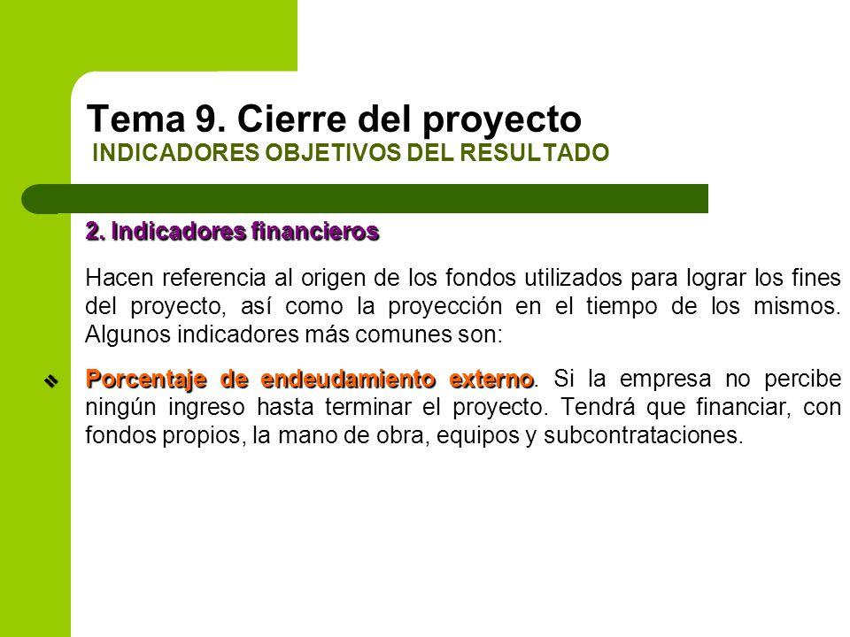 2. Indicadores financieros Hacen referencia al origen de los fondos utilizados para lograr los fines del proyecto, así como la proyección en el tiempo