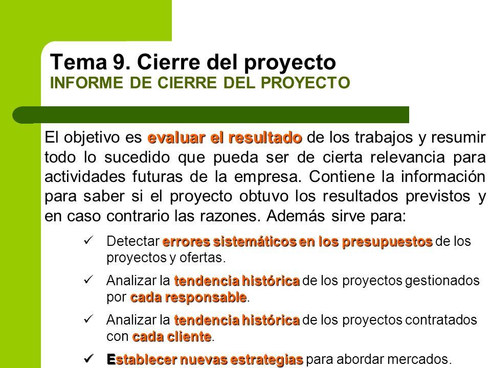 Tema 9. Cierre del proyecto INFORME DE CIERRE DEL PROYECTO evaluar el resultado El objetivo es evaluar el resultado de los trabajos y resumir todo lo