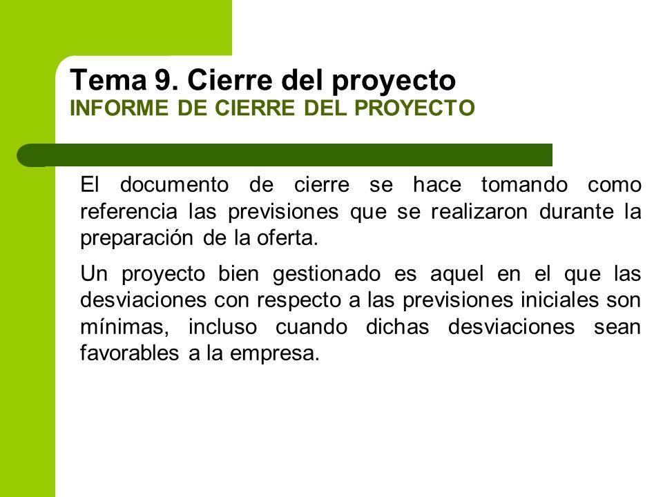 Tema 9. Cierre del proyecto INFORME DE CIERRE DEL PROYECTO El documento de cierre se hace tomando como referencia las previsiones que se realizaron du