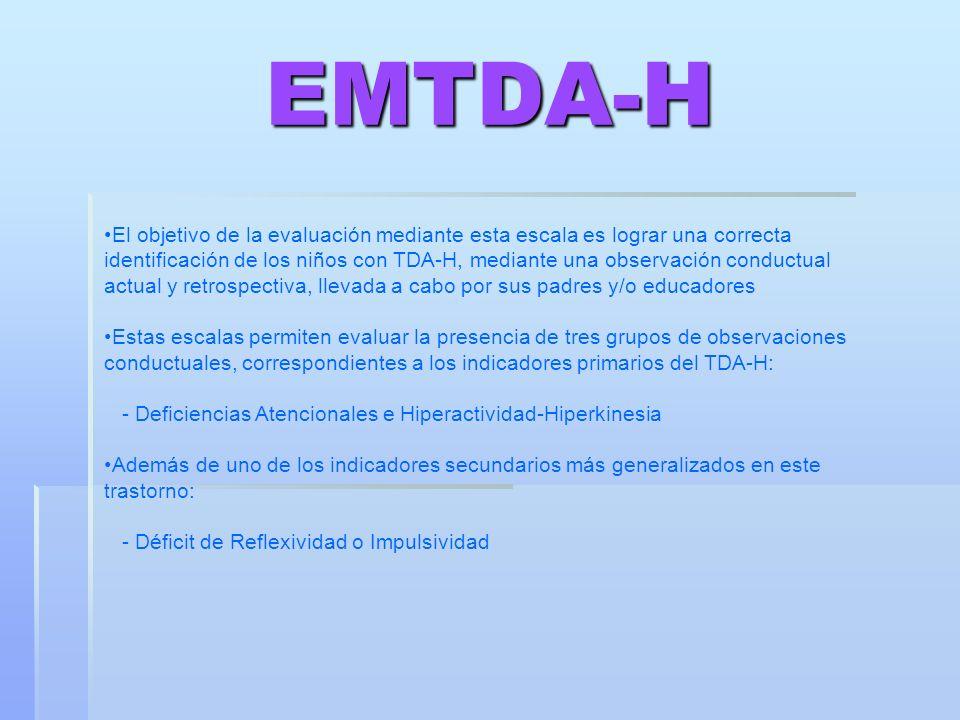 EMTDA-H El objetivo de la evaluación mediante esta escala es lograr una correcta identificación de los niños con TDA-H, mediante una observación condu