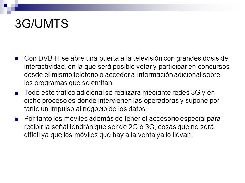 3G/UMTS Con DVB-H se abre una puerta a la televisión con grandes dosis de interactividad, en la que será posible votar y participar en concursos desde