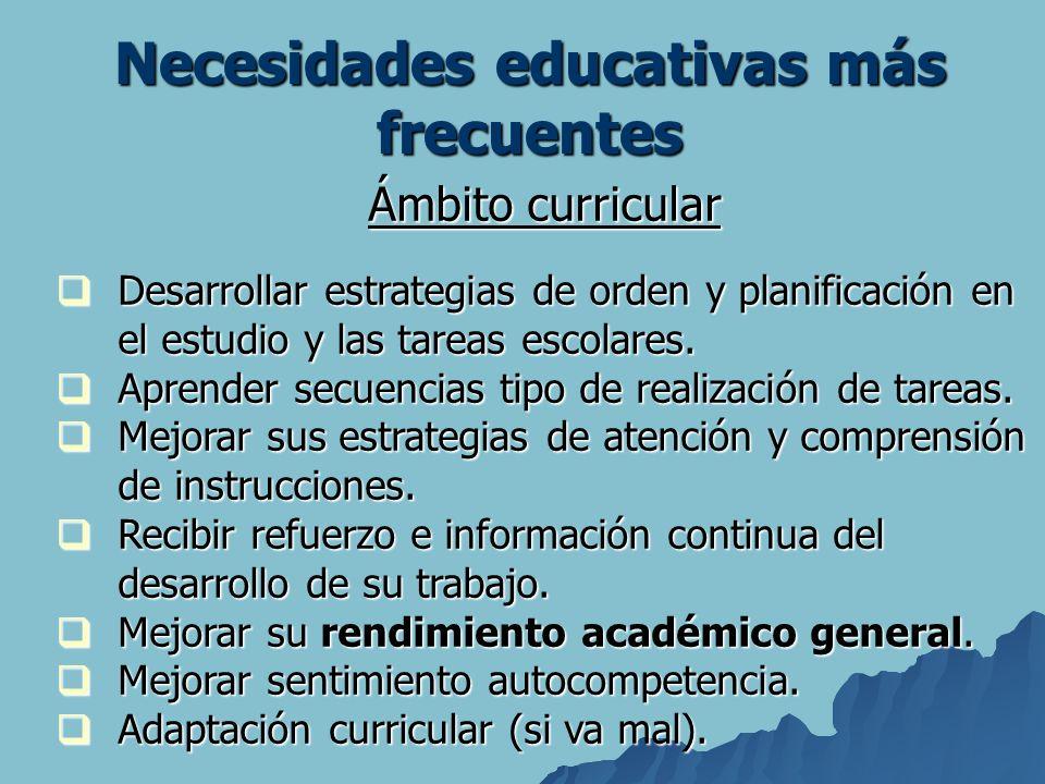 Necesidades educativas más frecuentes Ámbito curricular Desarrollar estrategias de orden y planificación en el estudio y las tareas escolares. Desarro