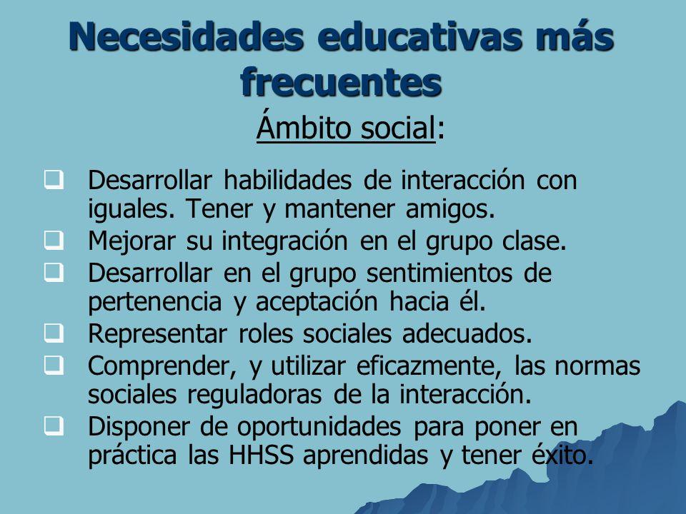 Necesidades educativas más frecuentes Ámbito social: Desarrollar habilidades de interacción con iguales. Tener y mantener amigos. Mejorar su integraci