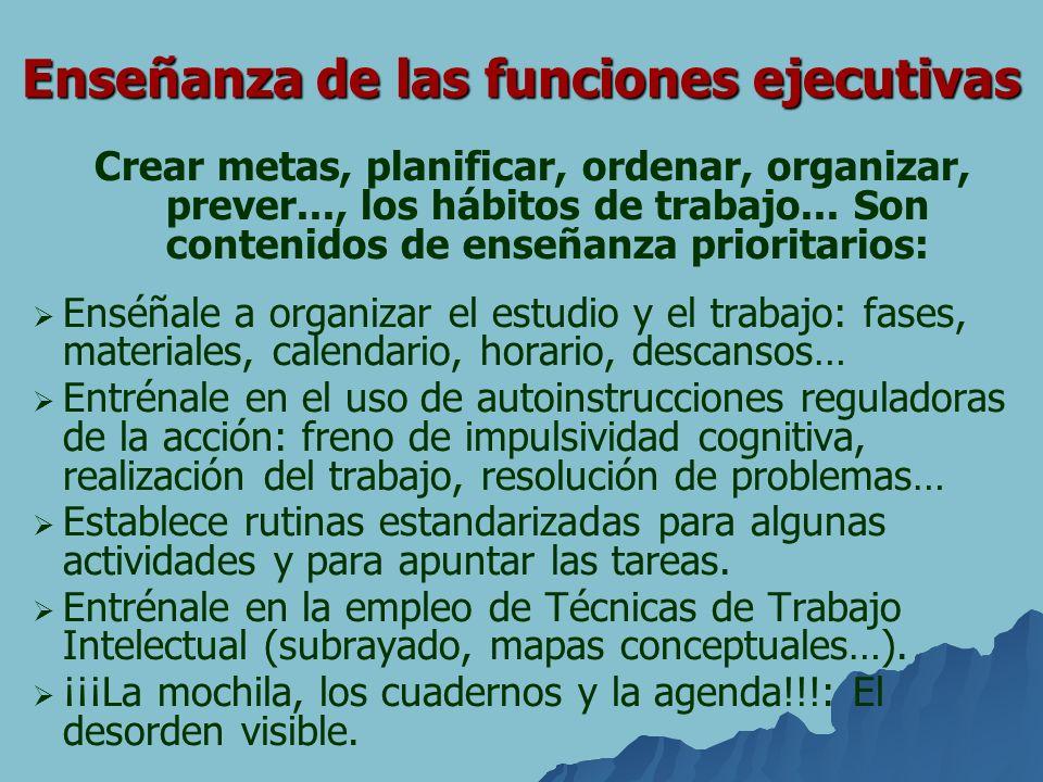 Enseñanza de las funciones ejecutivas Crear metas, planificar, ordenar, organizar, prever..., los hábitos de trabajo... Son contenidos de enseñanza pr