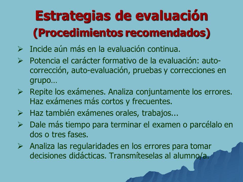 Estrategias de evaluación (Procedimientos recomendados) Incide aún más en la evaluación continua. Potencia el carácter formativo de la evaluación: aut