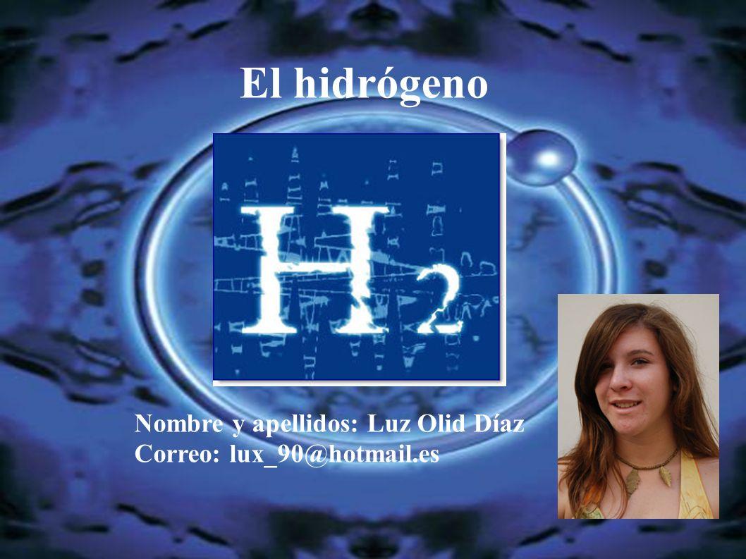 El hidrógeno Nombre y apellidos: Luz Olid Díaz Correo: lux_90@hotmail.es