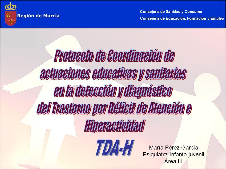 Consejería de Sanidad y Consumo Consejería de Educación, Formación y Empleo María Pérez García Psiquiatra Infanto-juvenil Área III