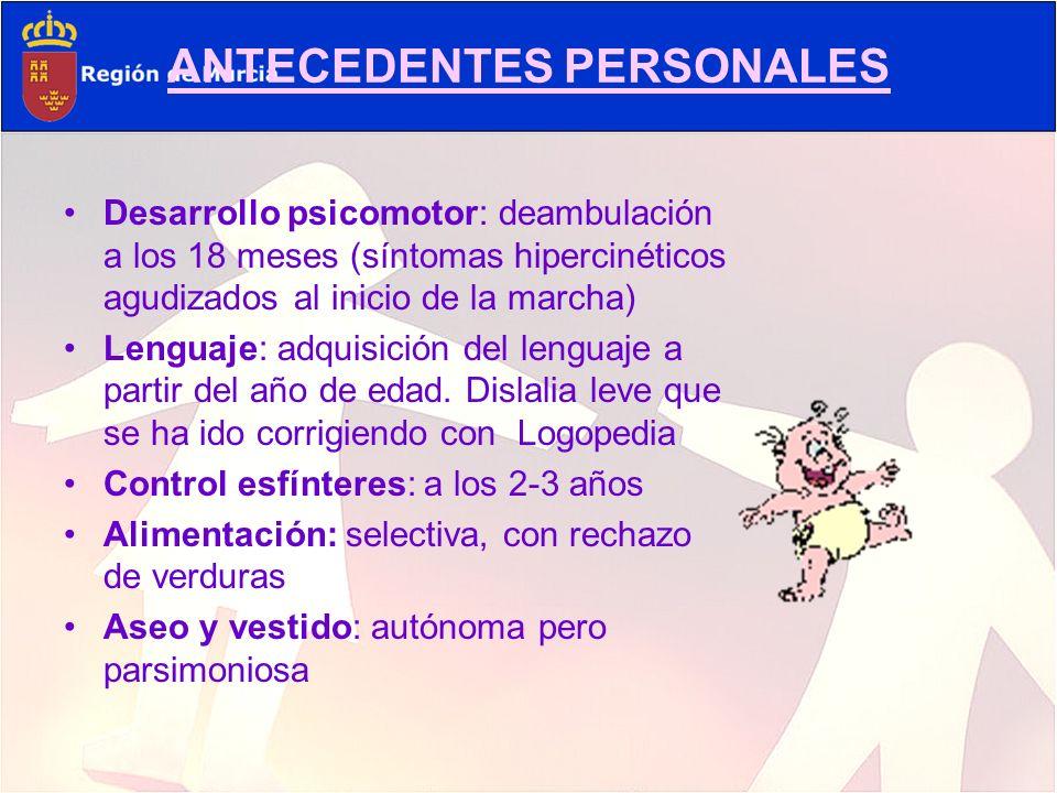 ANTECEDENTES PERSONALES Desarrollo psicomotor: deambulación a los 18 meses (síntomas hipercinéticos agudizados al inicio de la marcha) Lenguaje: adqui