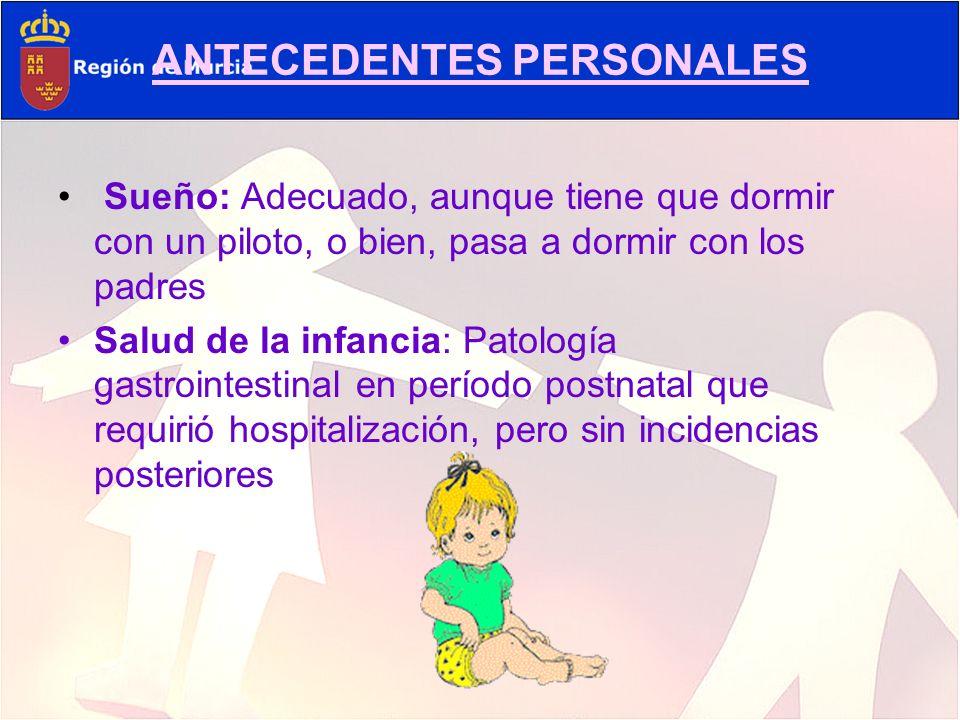 ANTECEDENTES PERSONALES Sueño: Adecuado, aunque tiene que dormir con un piloto, o bien, pasa a dormir con los padres Salud de la infancia: Patología g