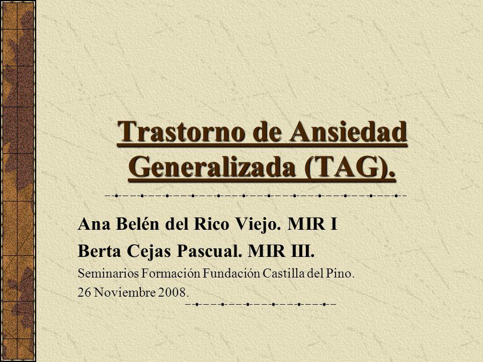 Trastorno de Ansiedad Generalizada (TAG). Ana Belén del Rico Viejo. MIR I Berta Cejas Pascual. MIR III. Seminarios Formación Fundación Castilla del Pi