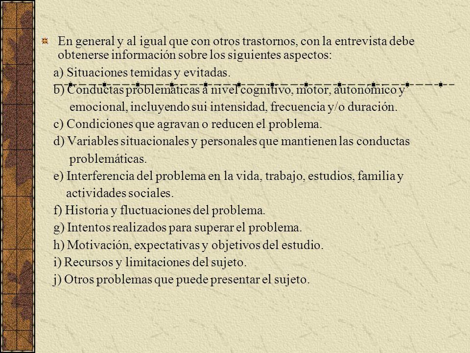 En general y al igual que con otros trastornos, con la entrevista debe obtenerse información sobre los siguientes aspectos: a) Situaciones temidas y e