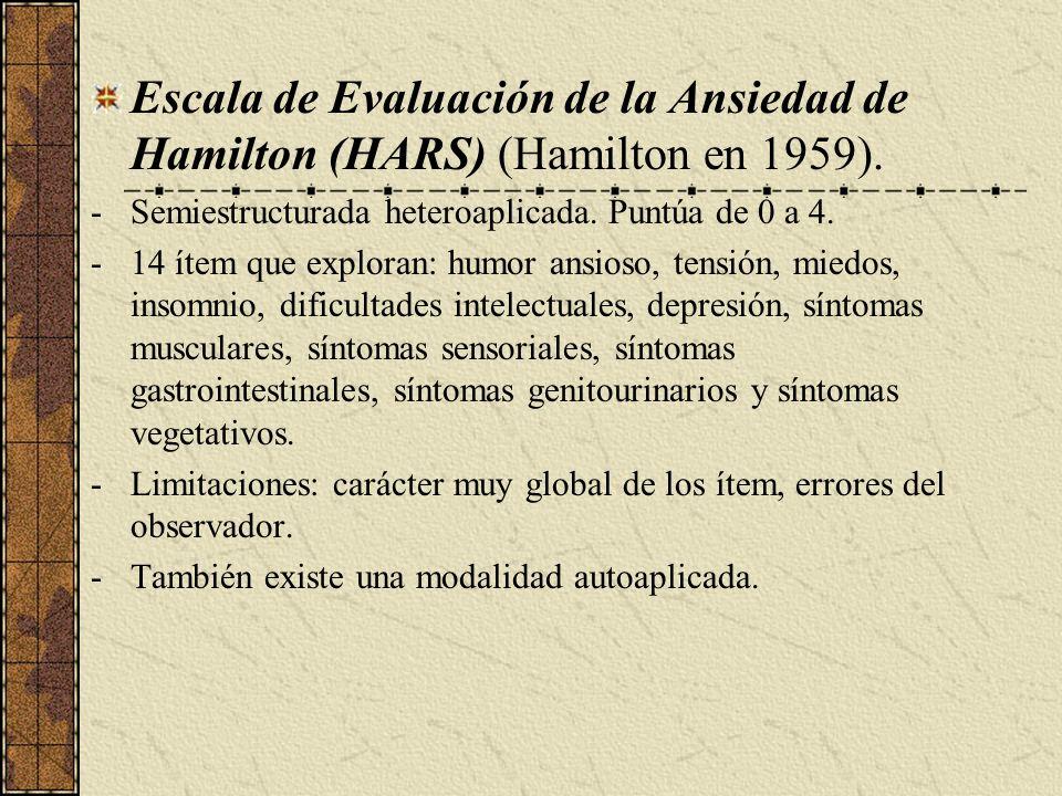 Escala de Evaluación de la Ansiedad de Hamilton (HARS) (Hamilton en 1959). -Semiestructurada heteroaplicada. Puntúa de 0 a 4. -14 ítem que exploran: h