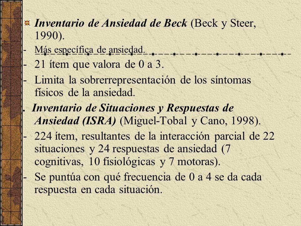 Inventario de Ansiedad de Beck (Beck y Steer, 1990). -Más específica de ansiedad. -21 ítem que valora de 0 a 3. -Limita la sobrerrepresentación de los