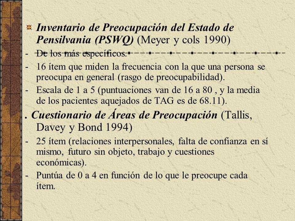 Inventario de Preocupación del Estado de Pensilvania (PSWQ) (Meyer y cols 1990) -De los más específicos. -16 ítem que miden la frecuencia con la que u