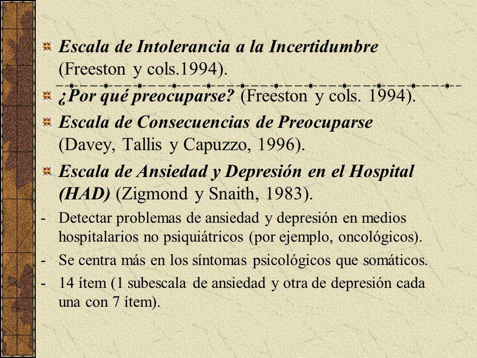 Escala de Intolerancia a la Incertidumbre (Freeston y cols.1994). ¿Por qué preocuparse? (Freeston y cols. 1994). Escala de Consecuencias de Preocupars