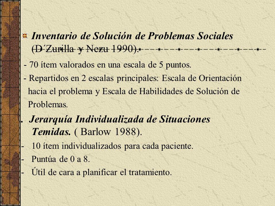 Inventario de Solución de Problemas Sociales (D´Zurilla y Nezu 1990). - 70 ítem valorados en una escala de 5 puntos. - Repartidos en 2 escalas princip