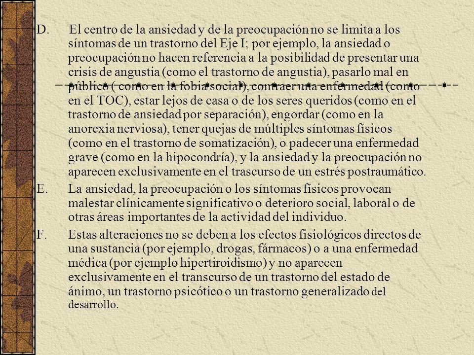 D. El centro de la ansiedad y de la preocupación no se limita a los síntomas de un trastorno del Eje I; por ejemplo, la ansiedad o preocupación no hac