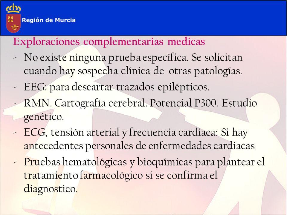 Exploraciones complementarias medicas -No existe ninguna prueba específica. Se solicitan cuando hay sospecha clínica de otras patologías. -EEG: para d