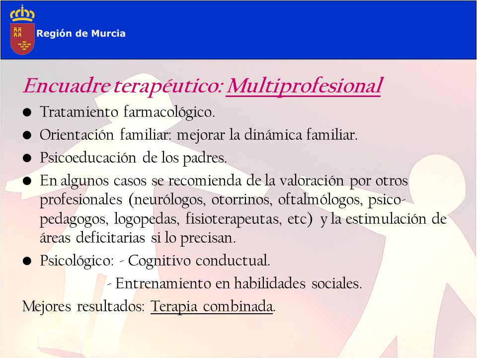 Encuadre terapéutico: Multiprofesional Tratamiento farmacológico. Orientación familiar: mejorar la dinámica familiar. Psicoeducación de los padres. En