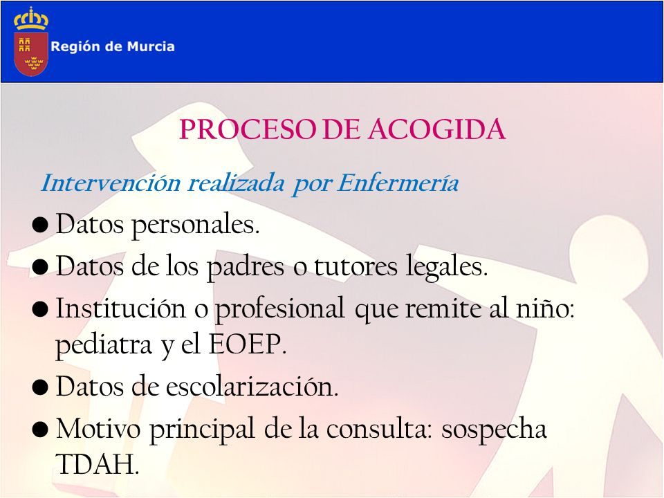 PROCESO DE ACOGIDA Intervención realizada por Enfermería Datos personales. Datos de los padres o tutores legales. Institución o profesional que remite