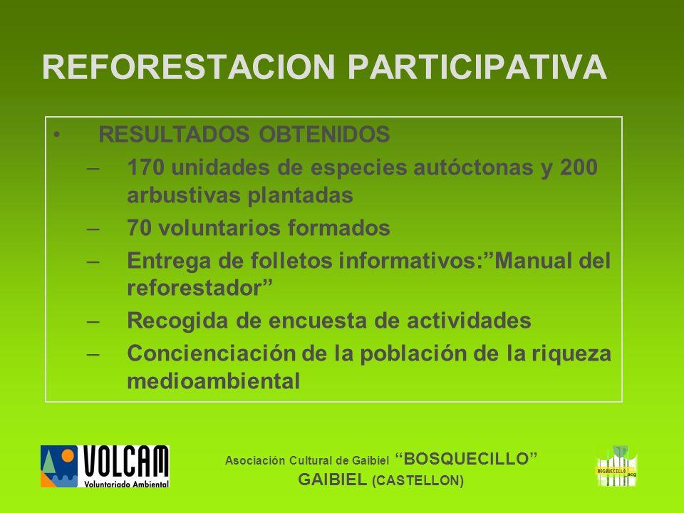 Asociación Cultural de Gaibiel BOSQUECILLO GAIBIEL (CASTELLON) RESULTADOS OBTENIDOS –170 unidades de especies autóctonas y 200 arbustivas plantadas –7
