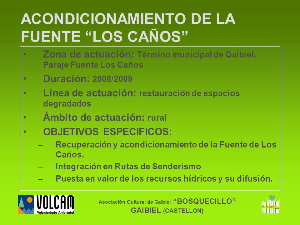 Asociación Cultural de Gaibiel BOSQUECILLO GAIBIEL (CASTELLON) ACONDICIONAMIENTO DE LA FUENTE LOS CAÑOS Zona de actuación: Término municipal de Gaibie