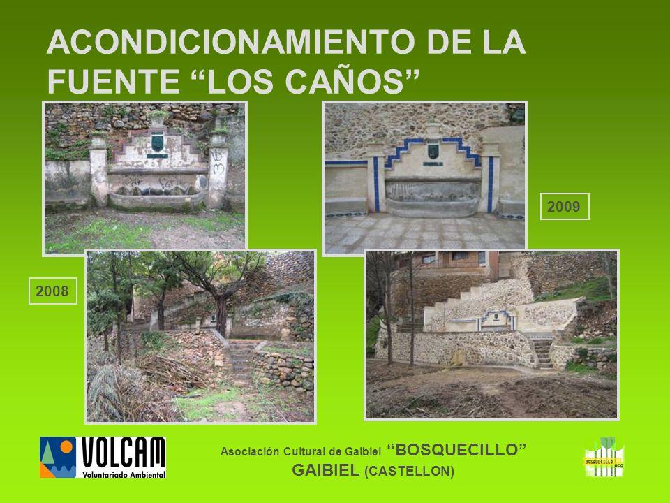 Asociación Cultural de Gaibiel BOSQUECILLO GAIBIEL (CASTELLON) ACONDICIONAMIENTO DE LA FUENTE LOS CAÑOS 2009 2008
