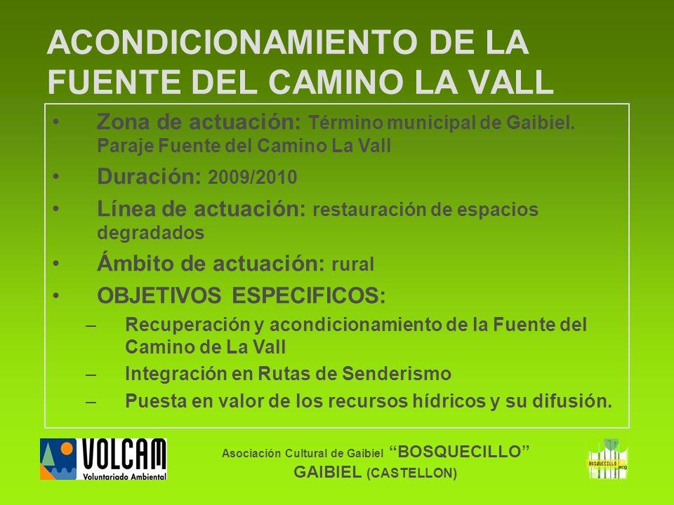 Asociación Cultural de Gaibiel BOSQUECILLO GAIBIEL (CASTELLON) ACONDICIONAMIENTO DE LA FUENTE DEL CAMINO LA VALL Zona de actuación: Término municipal