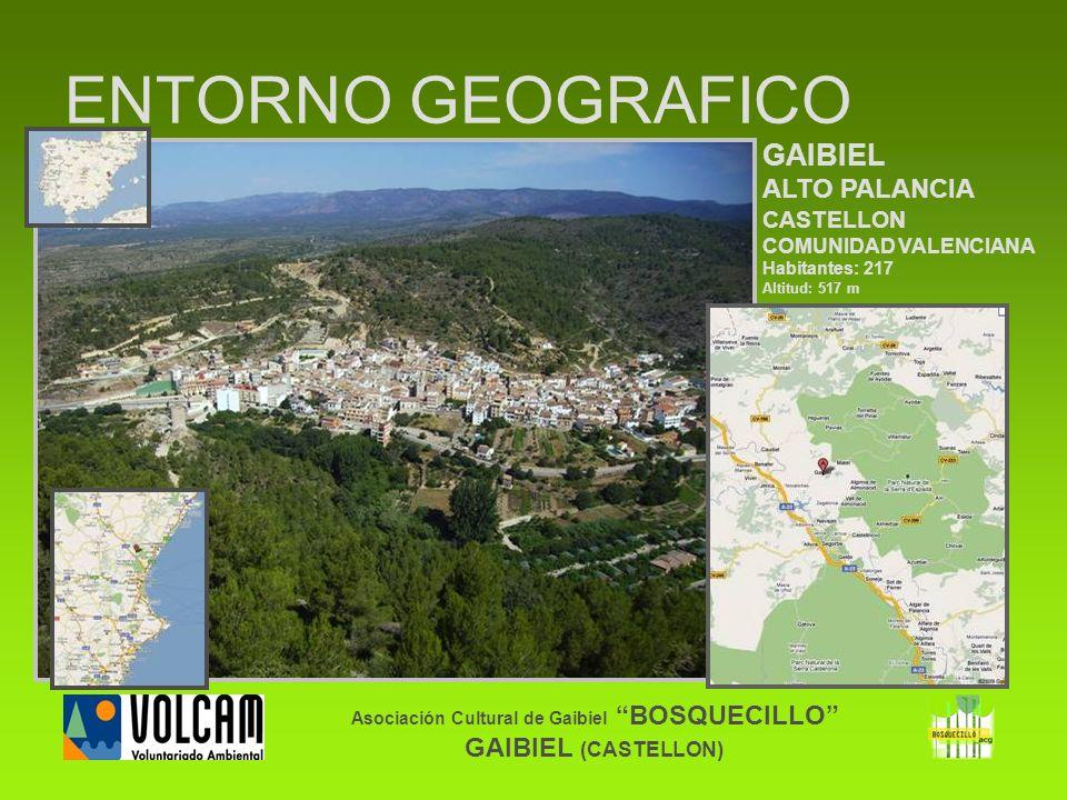 ENTORNO GEOGRAFICO Asociación Cultural de Gaibiel BOSQUECILLO GAIBIEL (CASTELLON) GAIBIEL ALTO PALANCIA CASTELLON COMUNIDAD VALENCIANA Habitantes: 217