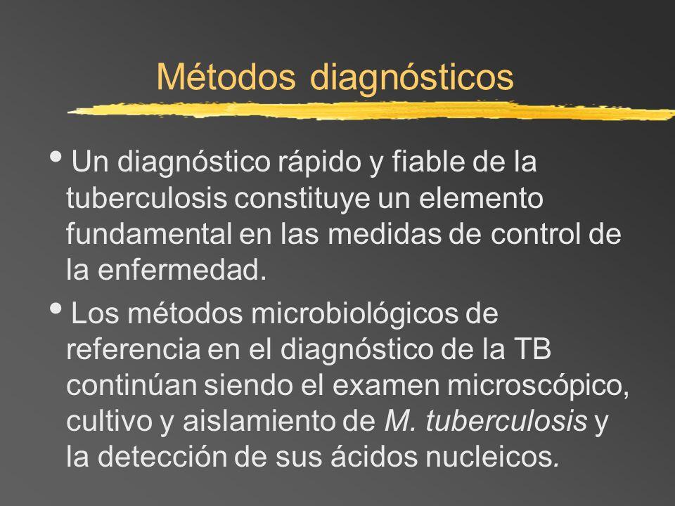 Métodos diagnósticos Un diagnóstico rápido y fiable de la tuberculosis constituye un elemento fundamental en las medidas de control de la enfermedad.