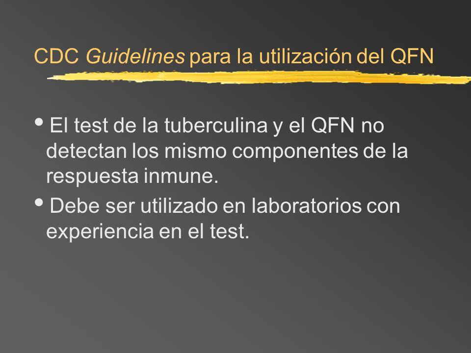 CDC Guidelines para la utilización del QFN El test de la tuberculina y el QFN no detectan los mismo componentes de la respuesta inmune. Debe ser utili