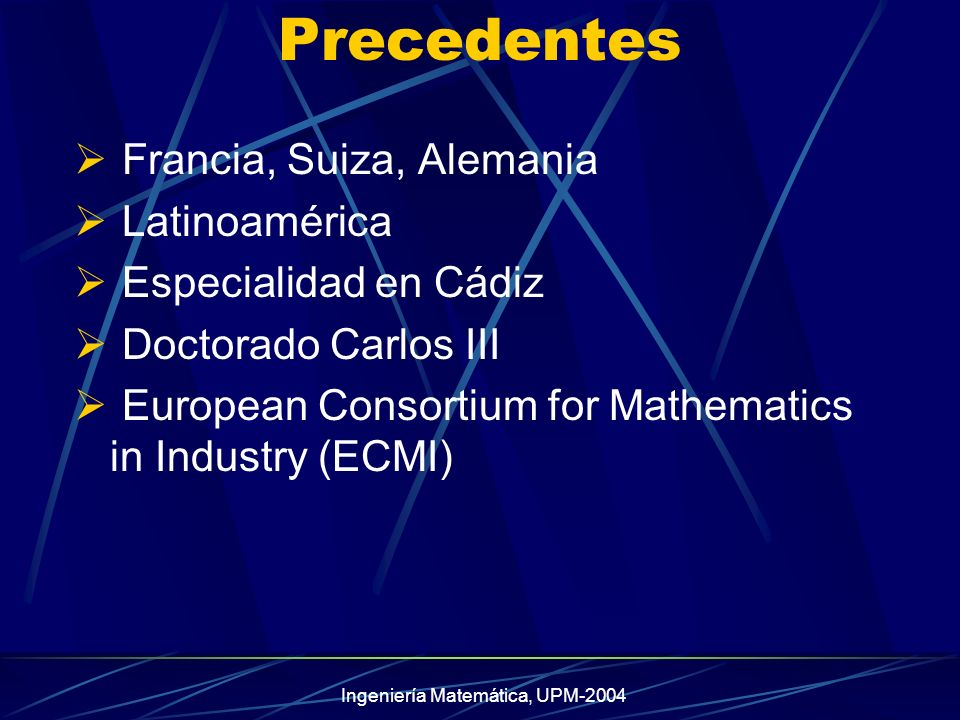 Ingeniería Matemática, UPM-2004 ECMI Realizing the need of interaction between universities and research groups in industry, the European Consortium for Mathematics in Industry (ECMI) was founded in 1986 by mathematicians from ten European universities.