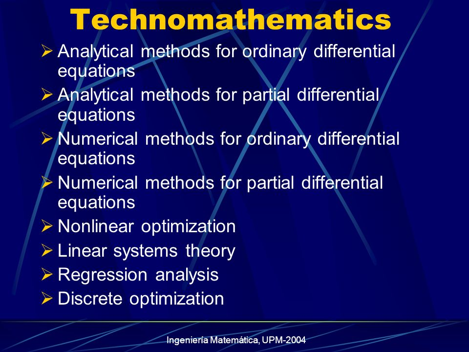 Ingeniería Matemática, UPM-2004 Economomathematics Modelling with differential equations Advanced stochastic processes and time series analysis Network optimization Stochastic simulation Nonlinear optimization Linear systems theory General linear models in statistics Discrete optimization