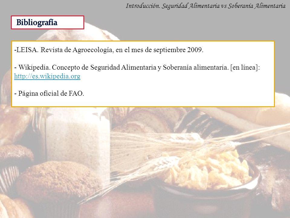 Introducción. Seguridad Alimentaria vs Soberanía Alimentaria -LEISA. Revista de Agroecología, en el mes de septiembre 2009. - Wikipedia. Concepto de S