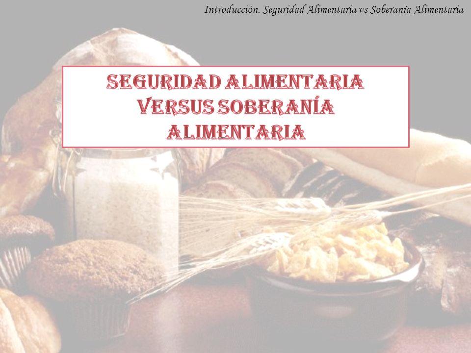 Introducción. Seguridad Alimentaria vs Soberanía Alimentaria