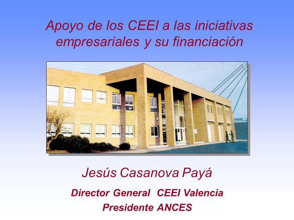 Jesús Casanova Payá Director General CEEI Valencia Presidente ANCES Apoyo de los CEEI a las iniciativas empresariales y su financiación