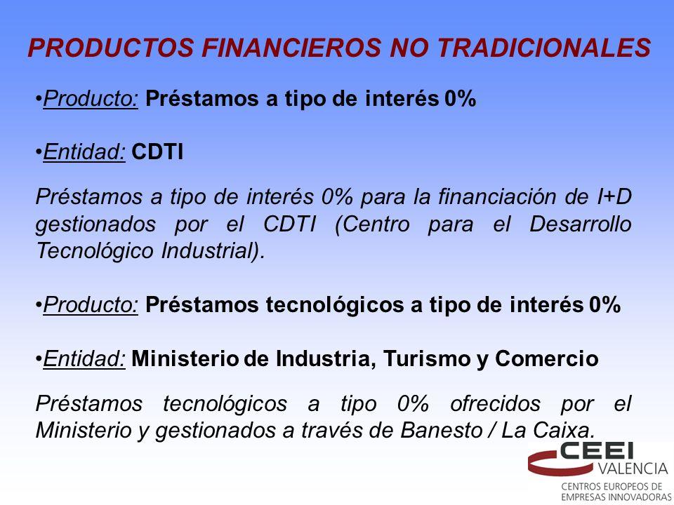 Producto: Préstamos a tipo de interés 0% Entidad: CDTI Préstamos a tipo de interés 0% para la financiación de I+D gestionados por el CDTI (Centro para