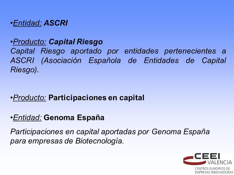 Entidad: ASCRI Producto: Capital Riesgo Capital Riesgo aportado por entidades pertenecientes a ASCRI (Asociación Española de Entidades de Capital Ries