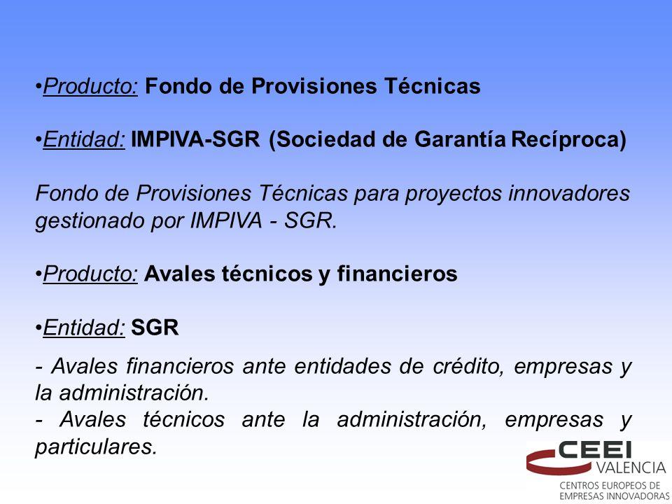 Producto: Fondo de Provisiones Técnicas Entidad: IMPIVA-SGR (Sociedad de Garantía Recíproca) Fondo de Provisiones Técnicas para proyectos innovadores